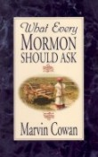 Book - What Every Mormon Should Ask by Marv Cowan - $3.50 with free S&H